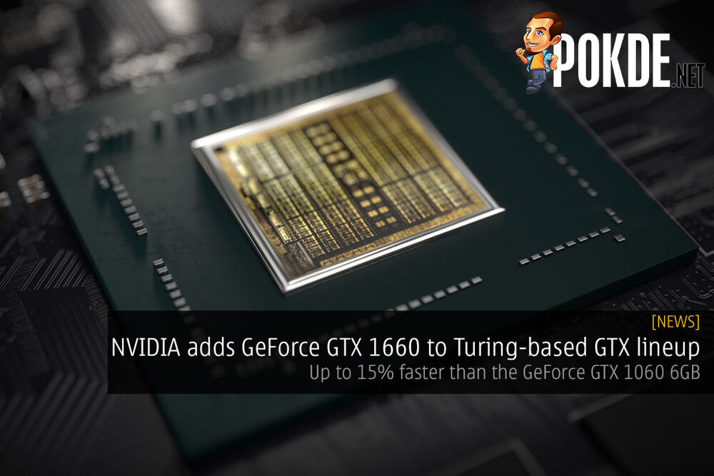 NVIDIA adds GeForce GTX 1660 to Turing-based GTX lineup — up to 15% faster than the GeForce GTX 1060 6GB 21