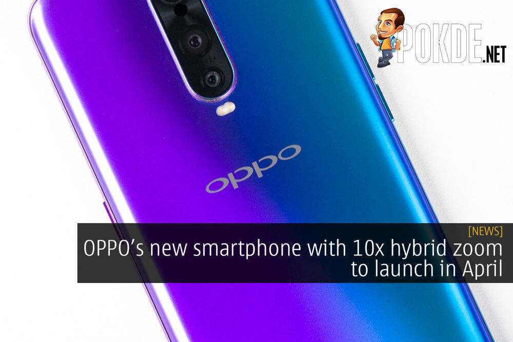 OPPO new smartphone with 10x hybrid zoom to launch in April 19