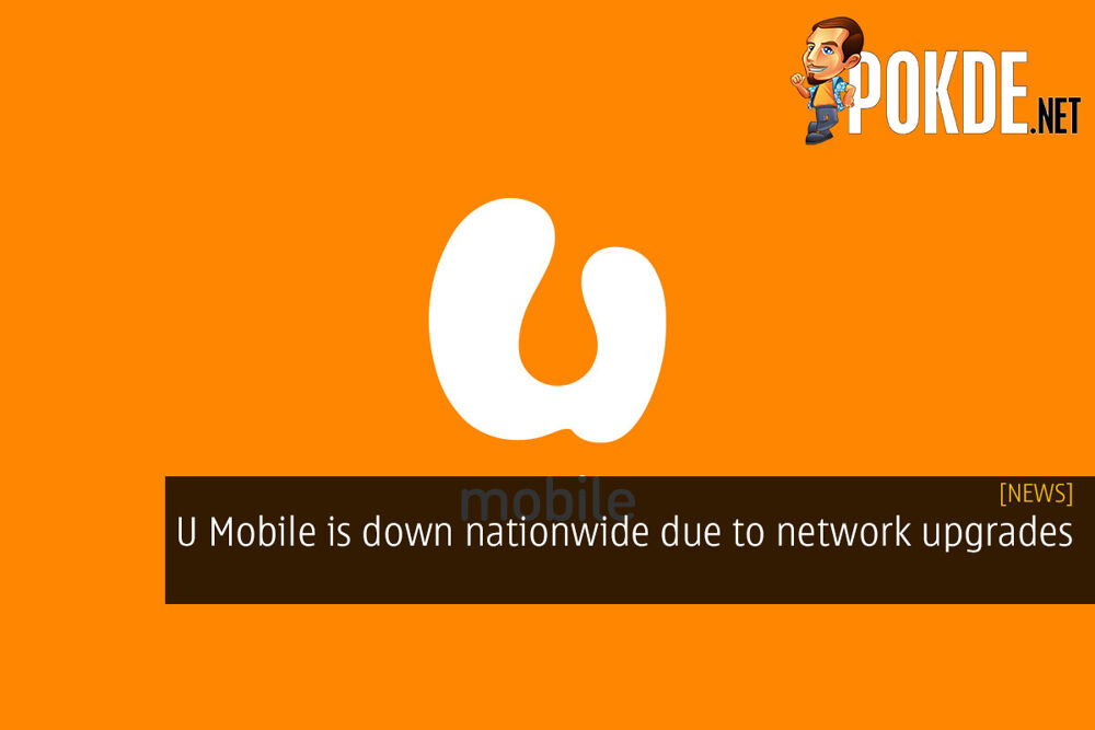 U Mobile is down nationwide due to network upgrades 22