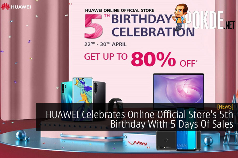 HUAWEI Celebrates Online Official Store's 5th Birthday With 5 Days Of Sales 24