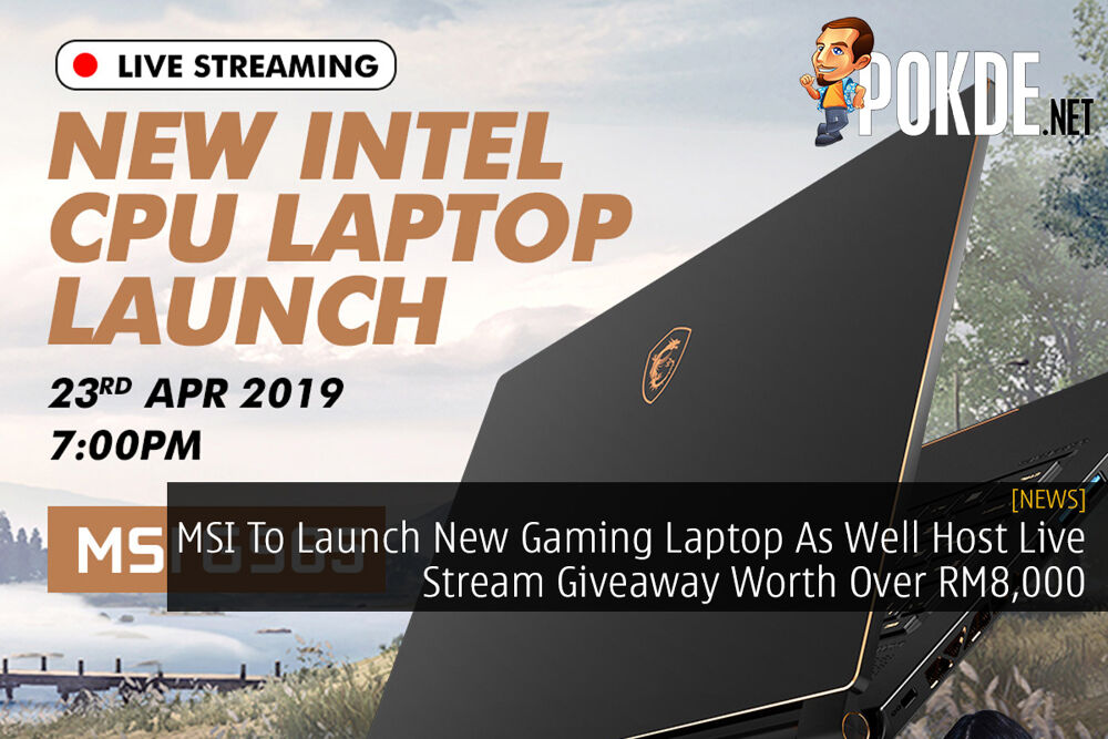 MSI To Launch New Gaming Laptop As Well Host Live Stream Giveaway Worth Over RM8,000 29