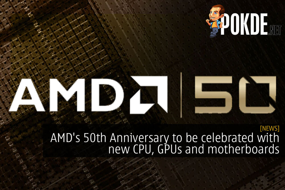 AMD's 50th Anniversary to be celebrated with new CPU, GPUs and motherboards 16