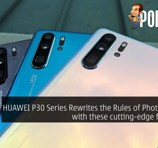 HUAWEI P30 Series Rewrites the Rules of Photography with these cutting-edge features! 27