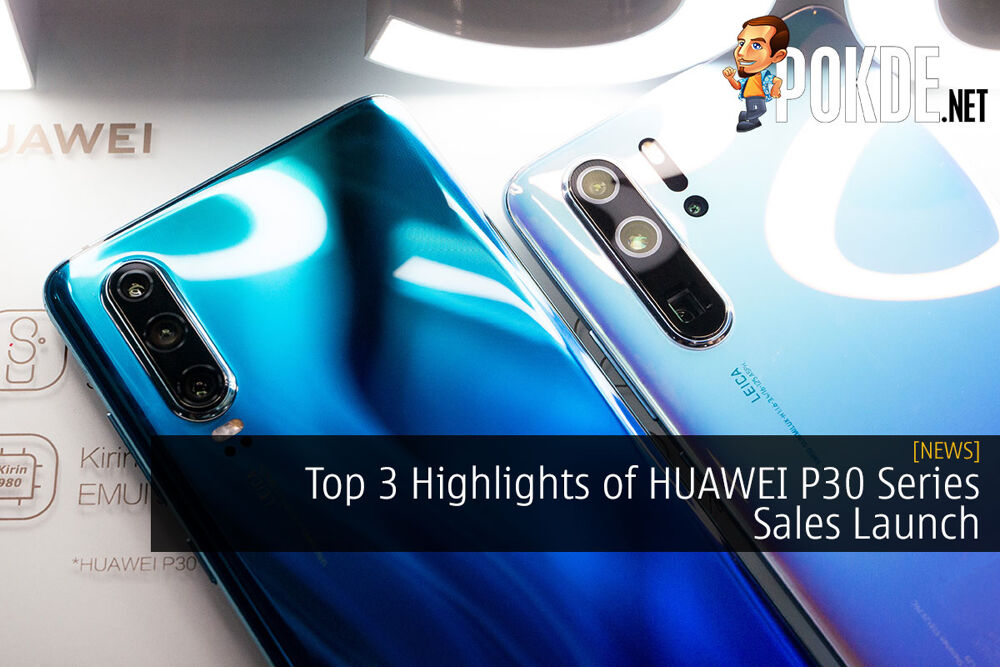Top 3 Highlights of HUAWEI P30 Series Sales Launch 25