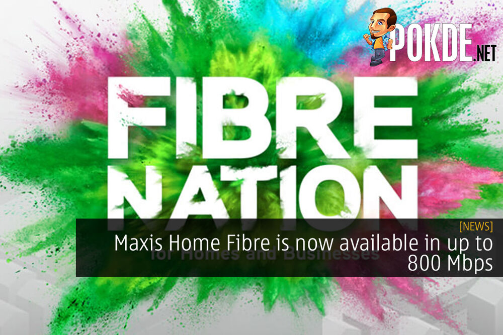 Maxis Home Fibre is now available in up to 800 Mbps 29