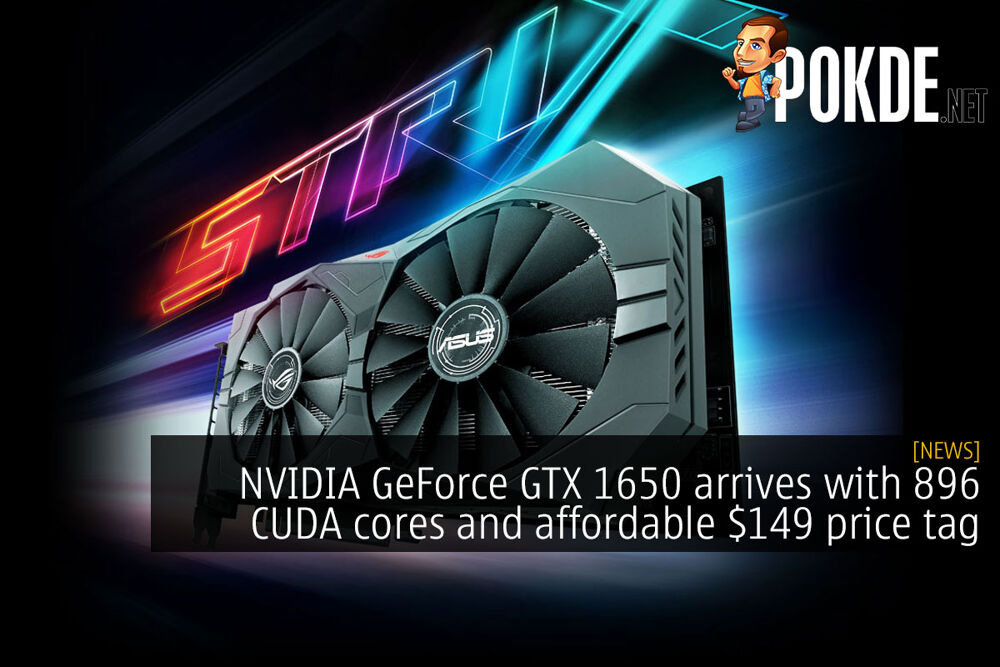 NVIDIA GeForce GTX 1650 arrives with 896 CUDA cores and affordable $149 price tag 24