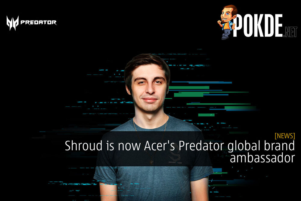 Shroud is now Acer's Predator global brand ambassador 24