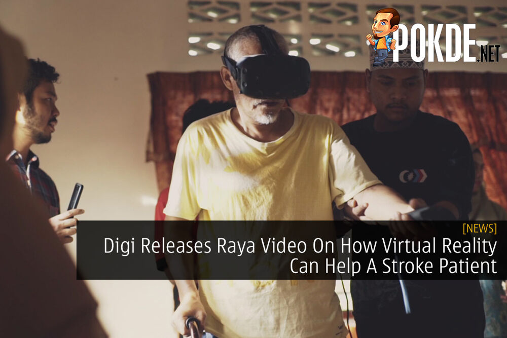 Digi Releases Raya Video On How Virtual Reality Can Help A Stroke Patient 21