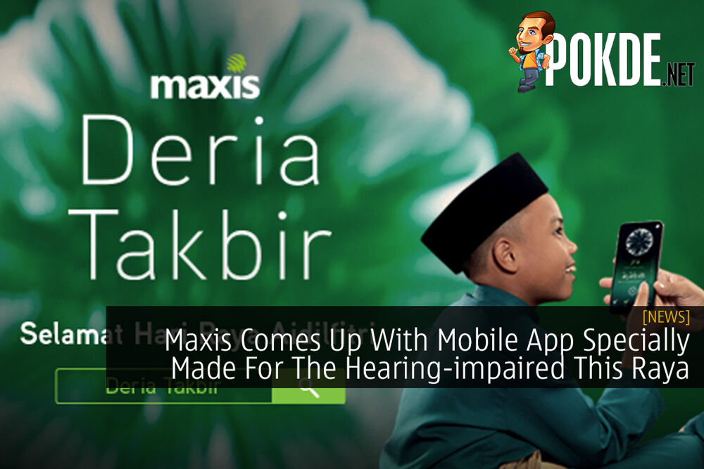 Maxis Comes Up With Mobile App Specially Made For The Hearing-impaired This Raya 24