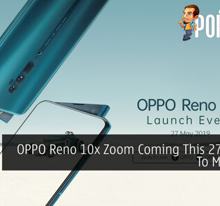 OPPO Reno 10x Zoom Coming This 27th May To Malaysia 23
