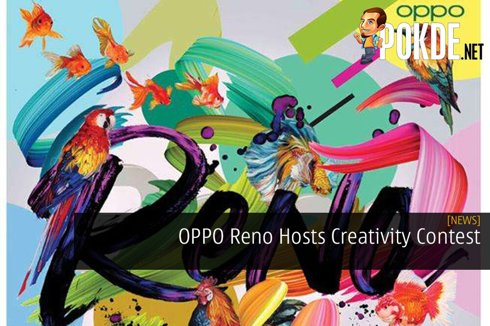 OPPO Reno Hosts Creativity Contest — Runs Until 10th May 2019 22