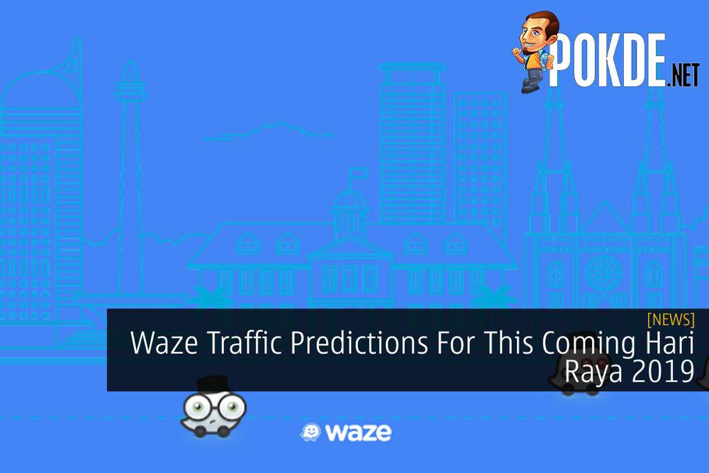 Waze Traffic Predictions For This Coming Hari Raya 2019 27
