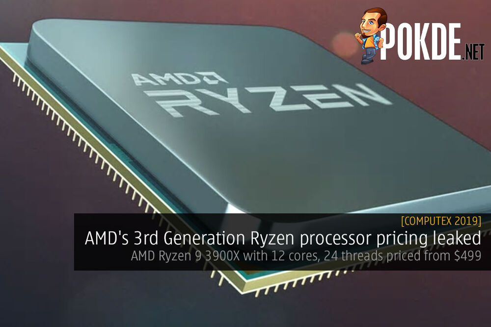 [Computex 2019] AMD's 3rd Generation Ryzen processor pricing leaked — AMD Ryzen 9 3900X with 12 cores, 24 threads priced from $499 25