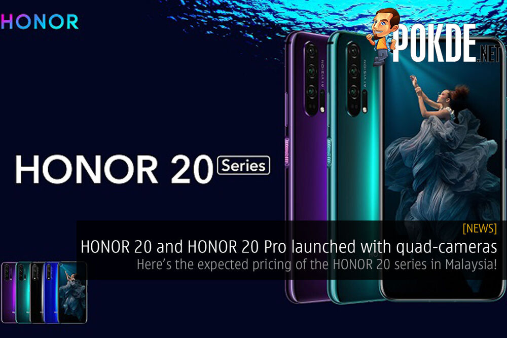 HONOR 20 and HONOR 20 Pro launched with quad-cameras — here's the expected pricing of the HONOR 20 series in Malaysia! 24