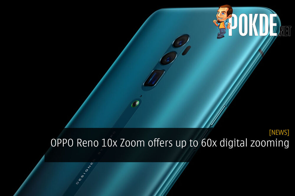 OPPO Reno 10x Zoom offers up to 60x digital zooming 22