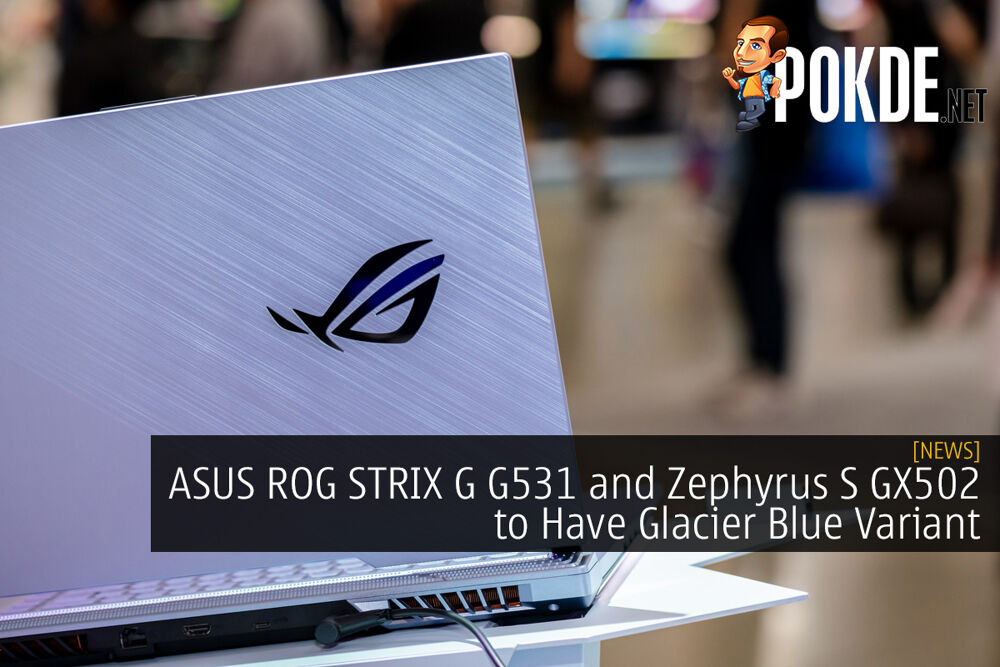 ASUS ROG STRIX G G531 and Zephyrus S GX502 to Have Glacier Blue Variant 23
