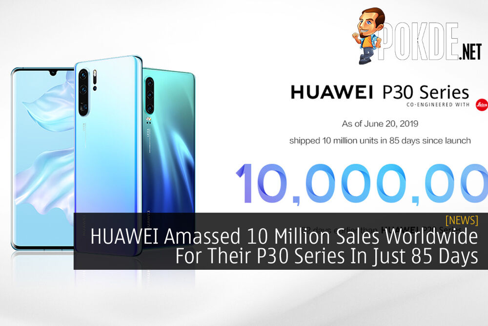 HUAWEI Amassed 10 Million Sales Worldwide For Their P30 Series In Just 85 Days 20
