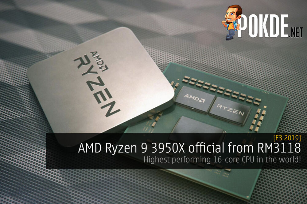 [E3 2019] AMD Ryzen 9 3950X official from RM3118 — highest performing 16-core CPU in the world! 24
