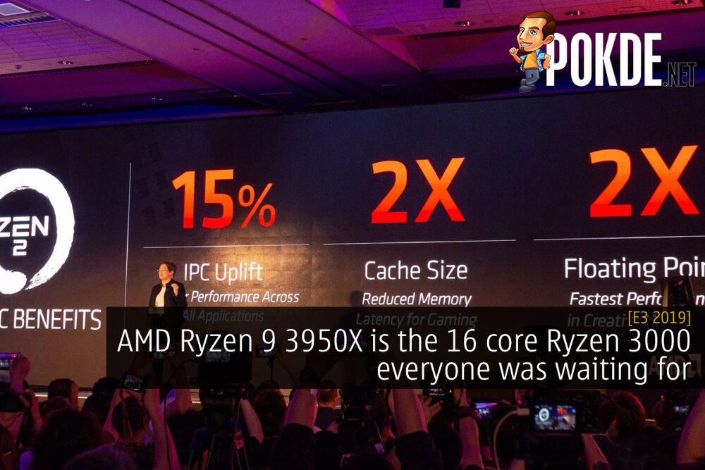 [E3 2019] AMD Ryzen 9 3950X is the 16 core Ryzen 3000 everyone was waiting for 22