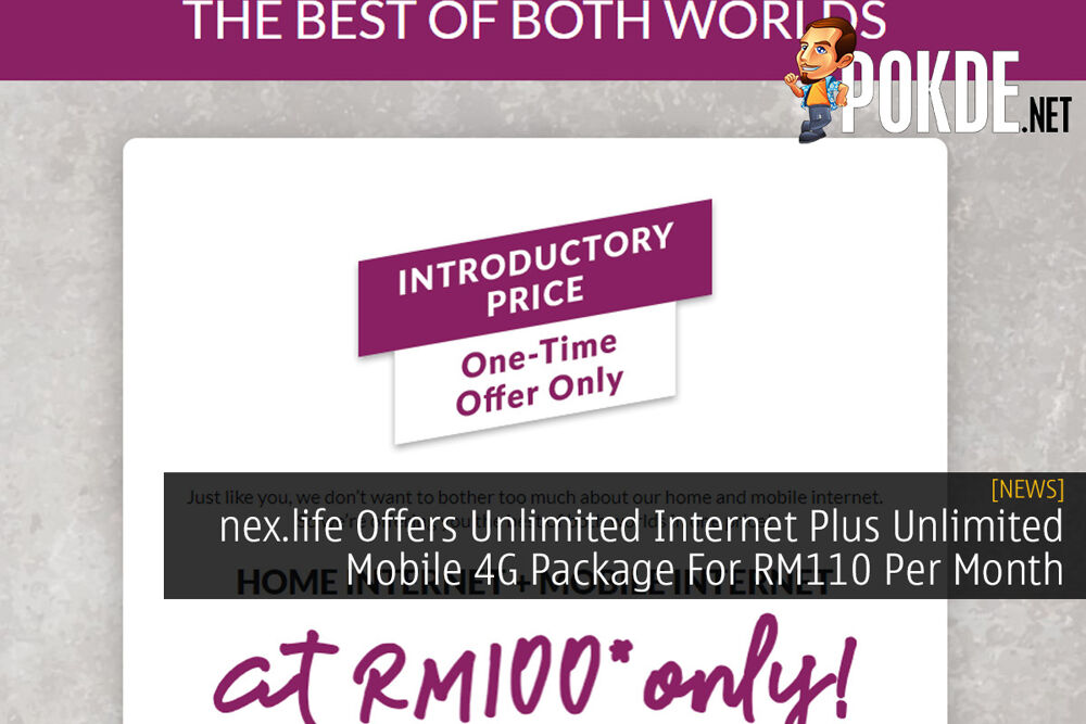 nex.life Offers Unlimited Internet Plus Unlimited Mobile 4G Package For RM110 Per Month 23