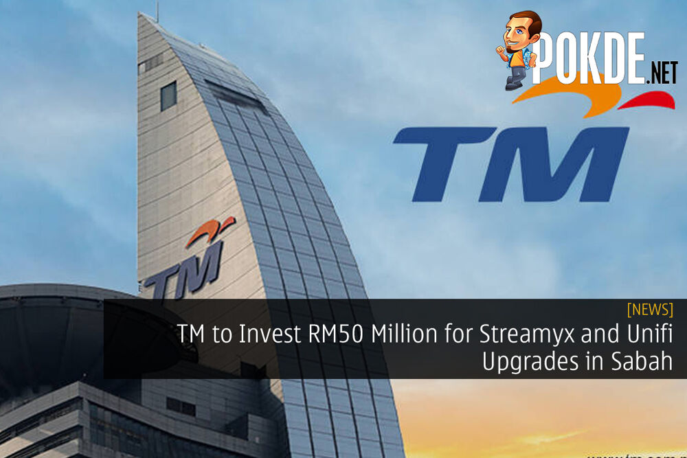 TM to Invest RM50 Million for Streamyx and Unifi Upgrades in Sabah