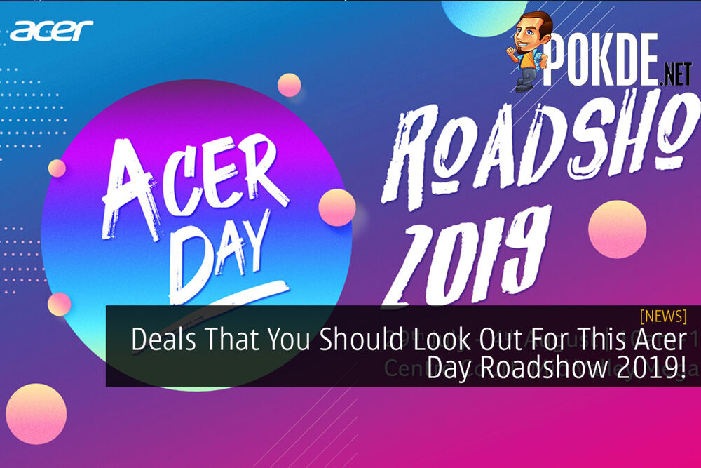 Deals That You Should Look Out For This Acer Day Roadshow 2019! 29