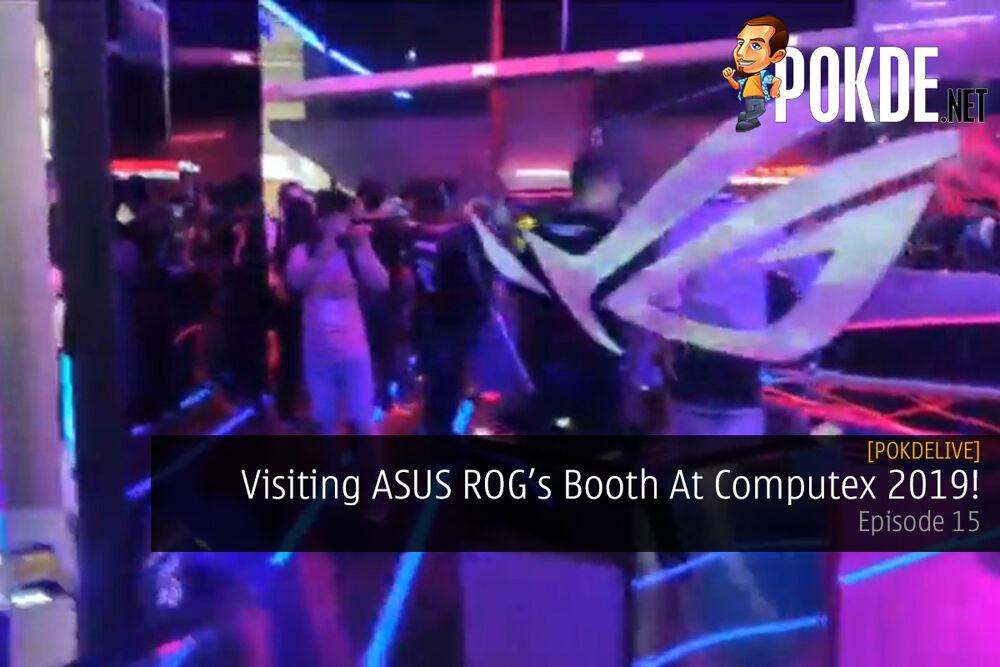 PokdeLIVE 15 — Visiting ASUS ROG's Booth At Computex 2019! 20