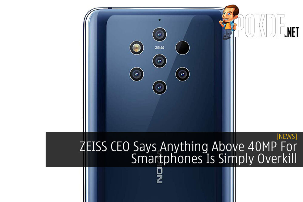 ZEISS CEO Says Anything Above 40MP For Smartphones Is Simply Overkill 19