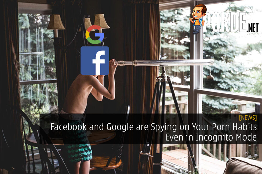 Facebook and Google are Spying on Your Porn Habits Even in Incognito Mode