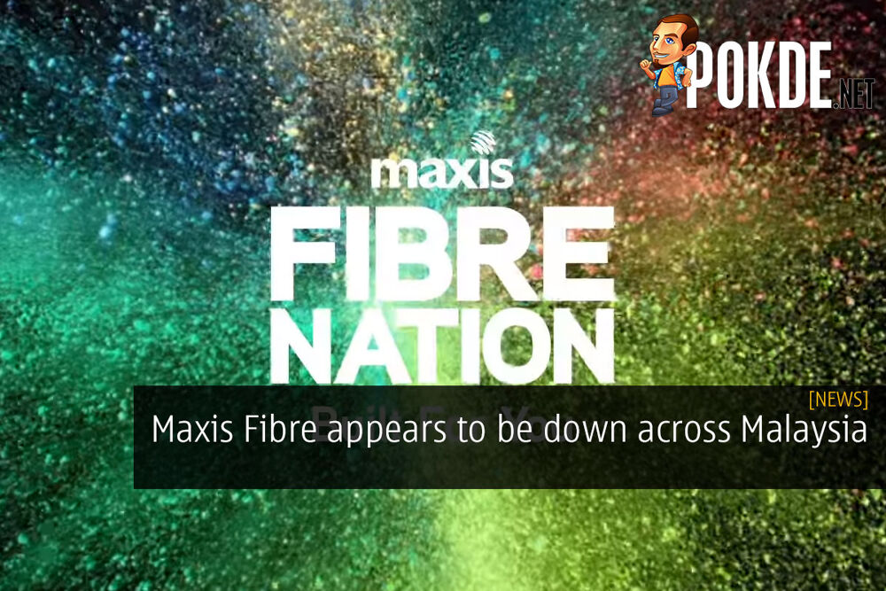 [UPDATE] Maxis Fibre appears to be down across Malaysia 18