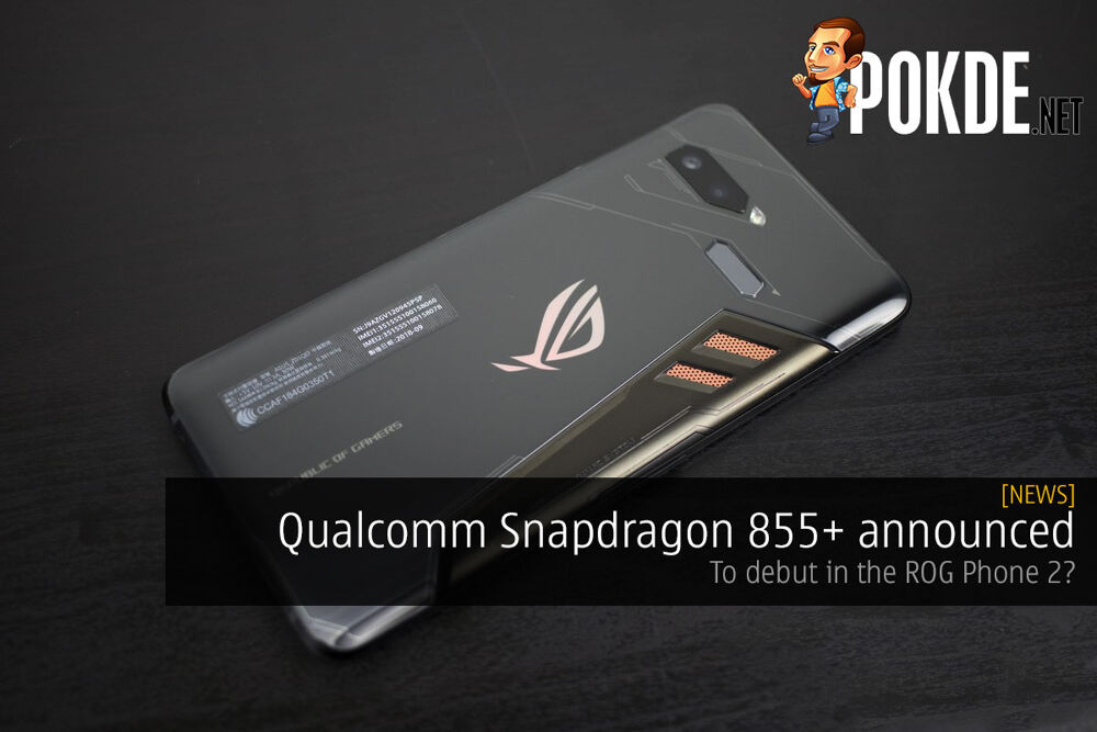 Qualcomm Snapdragon 855+ announced — to debut in the ROG Phone 2? 23