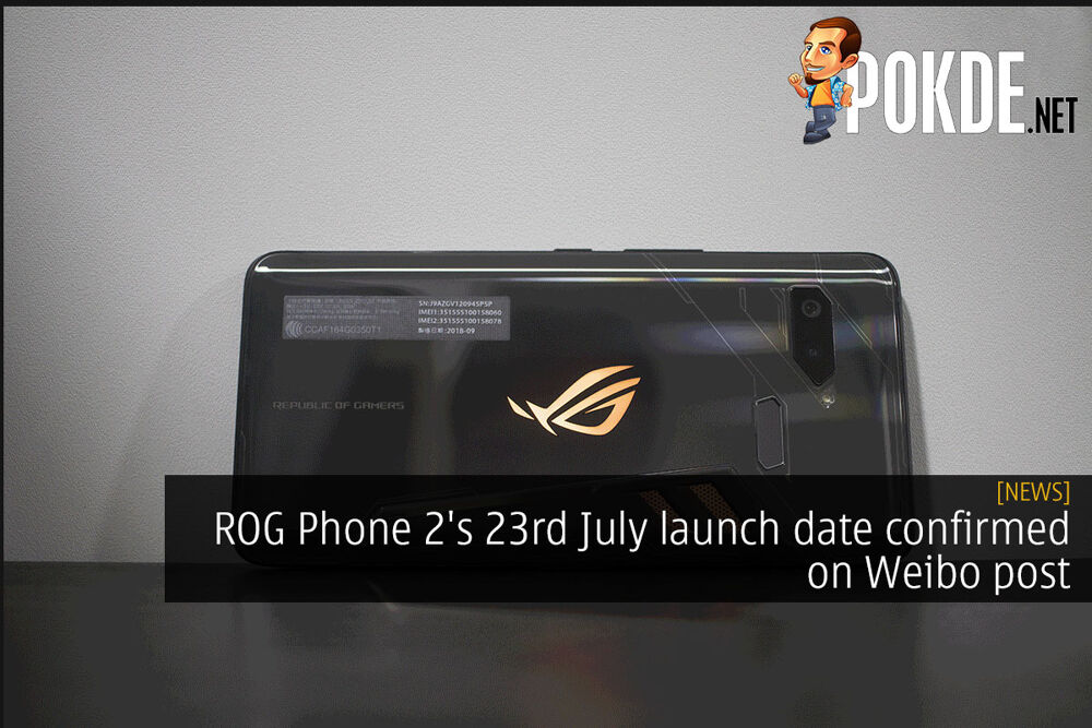 ROG Phone 2's 23rd July launch date confirmed on Weibo post 23