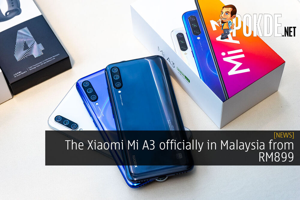 The Xiaomi Mi A3 officially in Malaysia from RM899 32