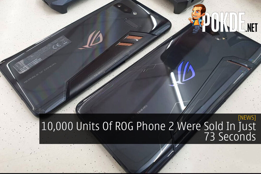 10,000 Units Of ROG Phone 2 Were Sold In Just 73 Seconds 18