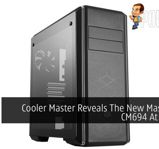 Cooler Master Reveals The New MasterBox CM694 At RM499 24