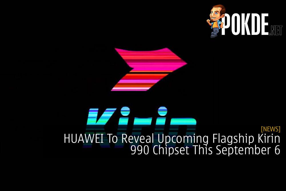 HUAWEI To Reveal Upcoming Flagship Kirin 990 Chipset This September 6 16