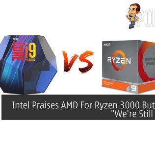 "Intel Praises AMD For Ryzen 3000 But Claims ""We're Still Better"" 25"