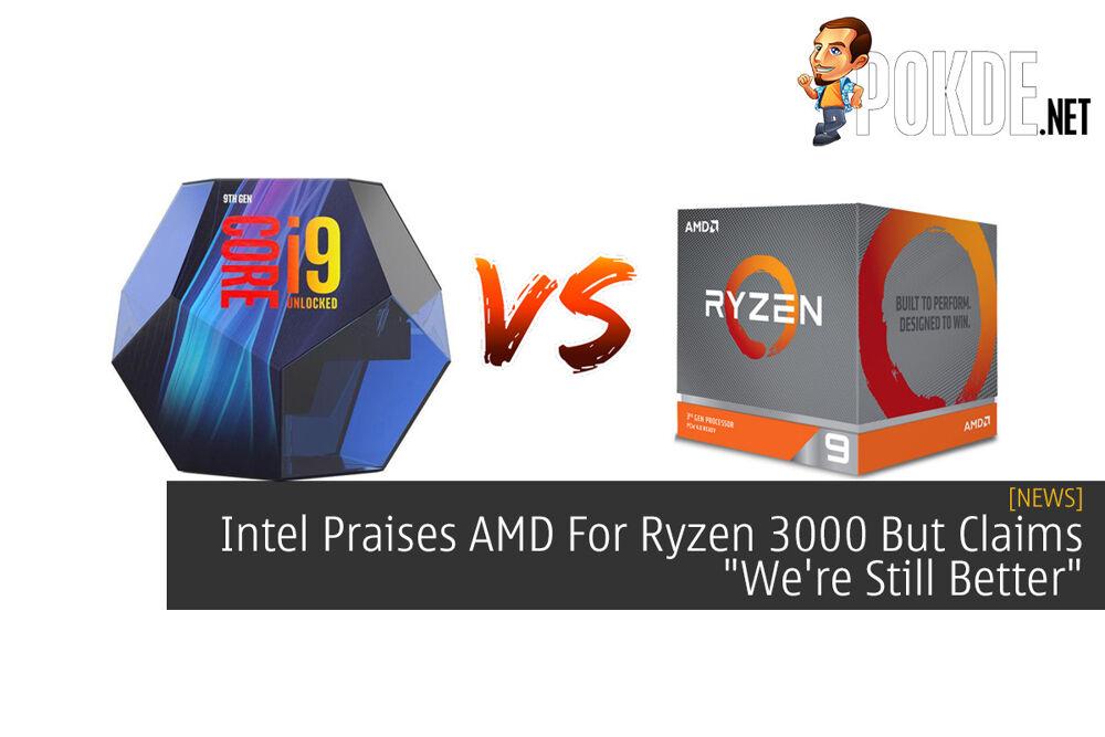 "Intel Praises AMD For Ryzen 3000 But Claims ""We're Still Better"" 21"