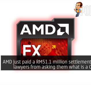 AMD just paid a RM51.1 million settlement to stop lawyers from asking them what is a CPU core 19
