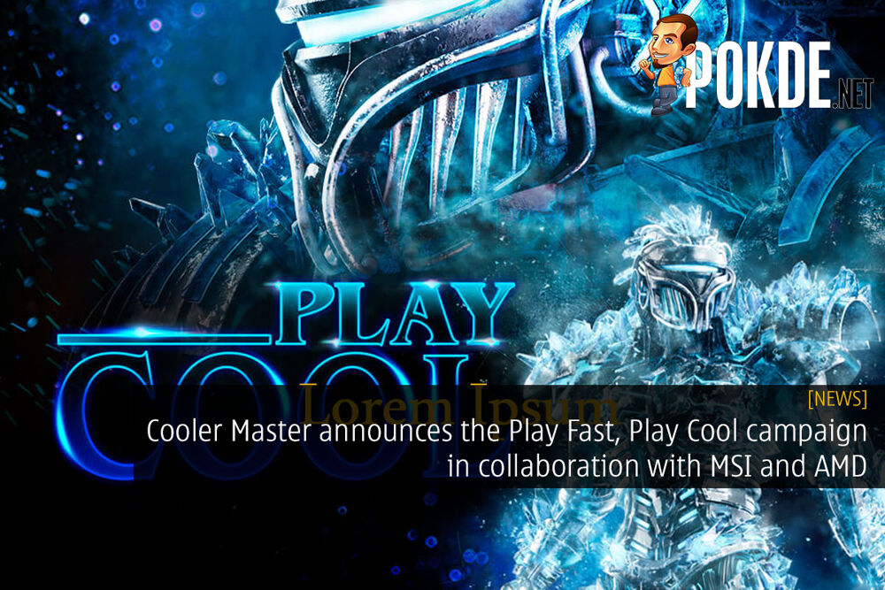 Cooler Master announces the Play Fast, Play Cool campaign in collaboration with MSI and AMD 15