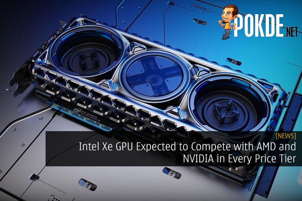 Intel Xe GPU Expected to Compete with AMD and NVIDIA in Every Price Tier