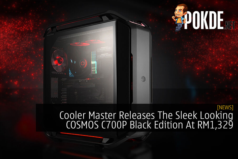 Cooler Master Releases The Sleek Looking COSMOS C700P Black Edition At RM1,329 20