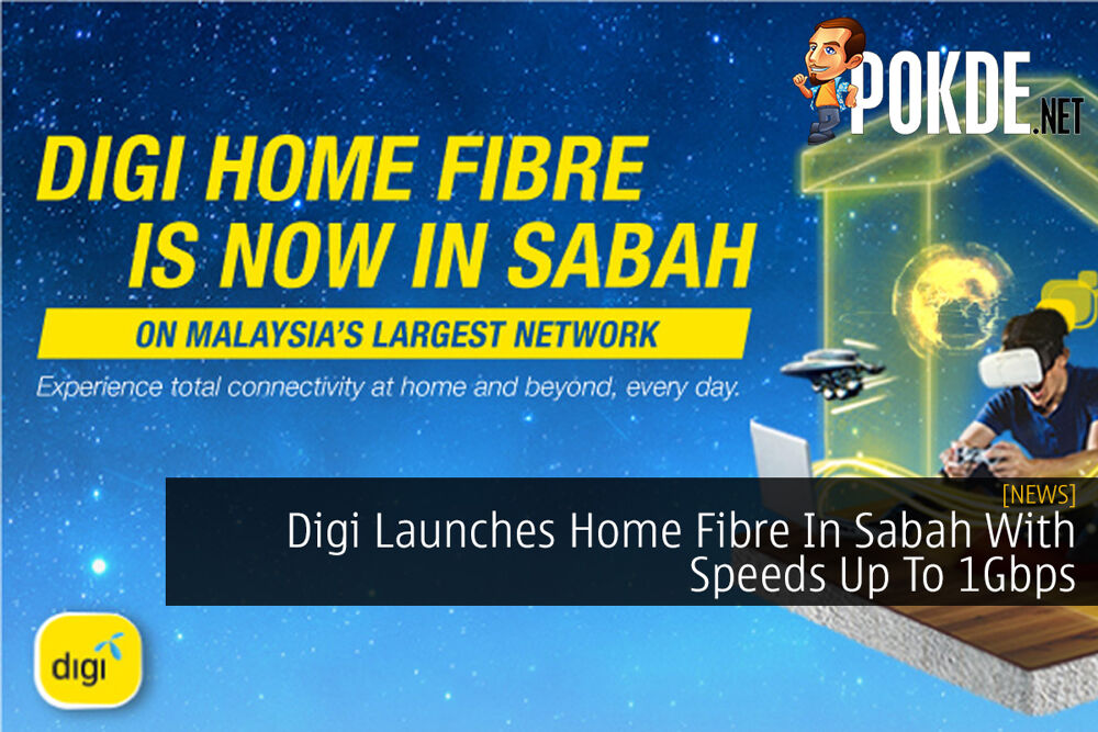 Digi Launches Home Fibre In Sabah With Speeds Up To 1Gbps 18