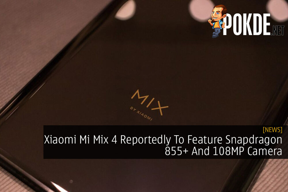 Xiaomi Mi Mix 4 Reportedly To Feature Snapdragon 855+ And 108MP Camera 20