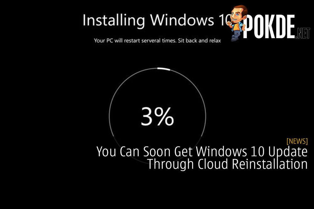 You Can Soon Get Windows 10 Update Through Cloud Reinstallation 24