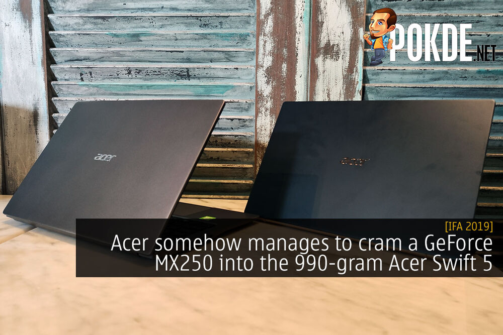 [IFA 2019] Acer somehow manages to cram a GeForce MX250 into the 990-gram Acer Swift 5 26