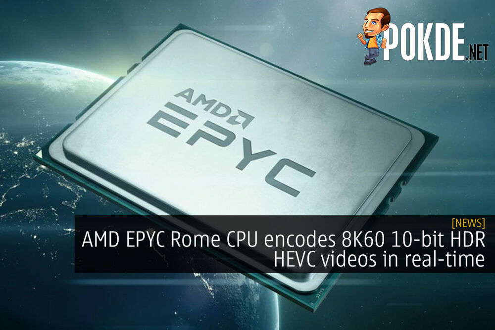 AMD EPYC Rome CPU encodes 8K60 10-bit HDR HEVC videos in real-time 20