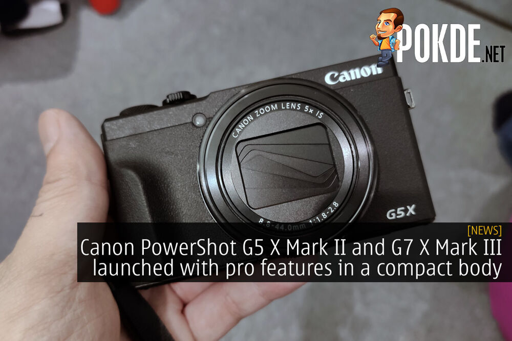 Canon PowerShot G5 X Mark II and G7 X Mark III launched with pro features in a compact body 24