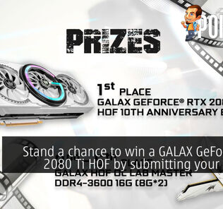 Stand a chance to win a GALAX GeForce RTX 2080 Ti HOF by submitting your videos! 51
