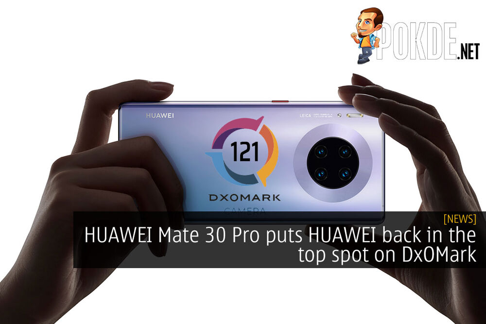 HUAWEI Mate 30 Pro puts HUAWEI back in the top spot on DxOMark 23